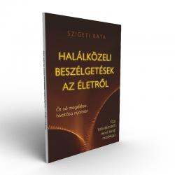 Szigeti Kata Halálközeli beszélgetések az életről könyv